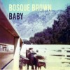 "ALBUM REVIEW: ""Baby"" by Bosque Brown"