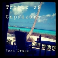 "ALBUM REVIEW: ""Tropic of Capricorn"" by Work Drugs"