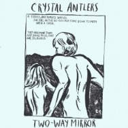 "ALBUM REVIEW: ""Two Way Mirror"" by Crystal Antlers"