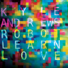 "ALBUM REVIEW: ""Robot Learn Love"" by Kyle Andrews"