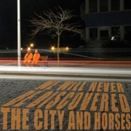 """ALBUM REVIEW: """"We Will Never Be Discovered"""" by The City and Horses"""