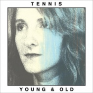 """""""Young and Old"""" by Tennis"""