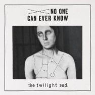 """ALBUM REVIEW: """"No One Can Ever Know"""" by The Twilight Sad"""