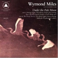 "ALBUM REVIEW: ""Under The Pale Moon"" by Wymond Miles"
