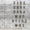 "ALBUM REVIEW: ""Who Needs Who"" by Dark Dark Dark"