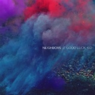 "ALBUM REVIEW: ""Good Luck, Kid"" by The Neighbors"
