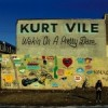 """Wakin' on a Pretty Daze"" by Kurt Vile"