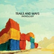 """Pathology"" by Trails and Ways"