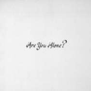 """Are You Alone?"" by Majical Cloudz"
