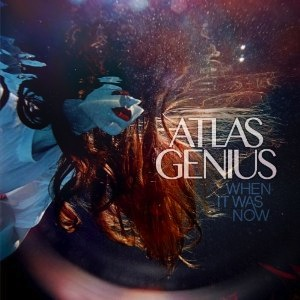 Atlas Genius When It Was Now