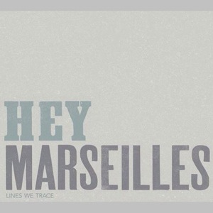 Hey-Marseilles---Lines-We-Trace