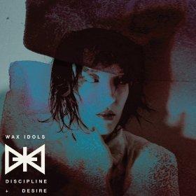 Wax Idols-discipline+desire