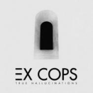 """""""True Hallucinations"""" by Ex Cops"""