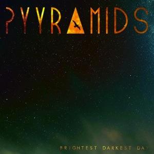 Pyyramids---Brightest-Darkest-Day